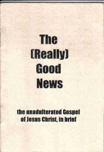 The (Really) Good News : unadulterated Gospel